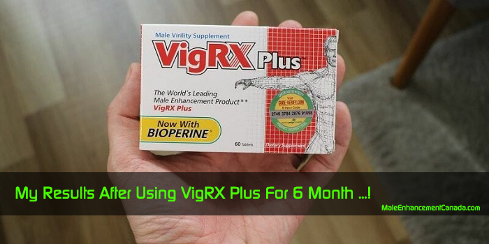 my results after using vigrx plus for 6 month
